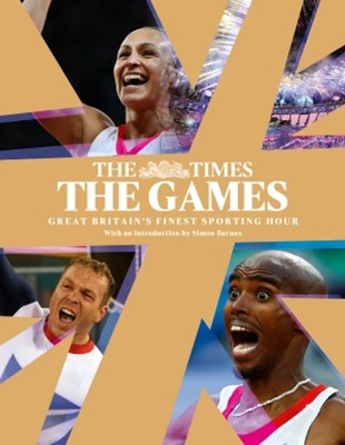 The Games by The Times: Great BritainGÇÖs Finest Sporting Hour