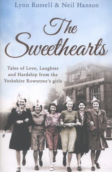 The Sweethearts: Tales of Love, Laughter and Hardship from the YorkshireRowntree's Girls