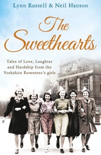 (ebook) The Sweethearts: Tales of love, laughter and hardship from the Yorkshire Rowntree's girls - Biographies General Biographies