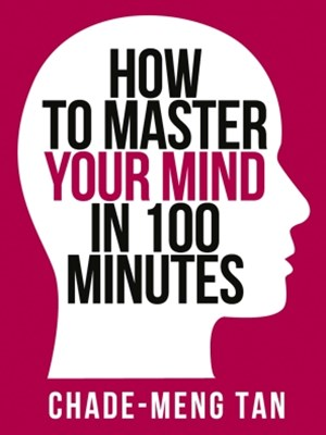 How to Master Your Mind in 100 Minutes: Increase Productivity, Creativity and Happiness (Collins Shorts, Book 8)