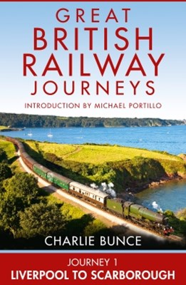 (ebook) Journey 1: Liverpool to Scarborough (Great British Railway Journeys, Book 1)