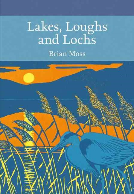 Collins New Naturalist Library (128): Lakes, Loughs And Lochs