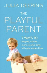 The Playful Parent: 7 Ways to Happier, Calmer, More Creative Days with Your Under-Fives by Julia Deering (9780007512409) - PaperBack - Family & Relationships Child Rearing