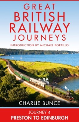 (ebook) Journey 4: Preston to Edinburgh (Great British Railway Journeys, Book 4)