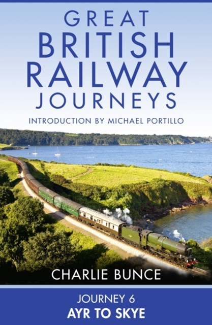 (ebook) Journey 6: Ayr to Skye (Great British Railway Journeys, Book 6)
