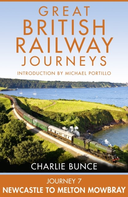 (ebook) Journey 7: Newcastle to Melton Mowbray (Great British Railway Journeys, Book 7)