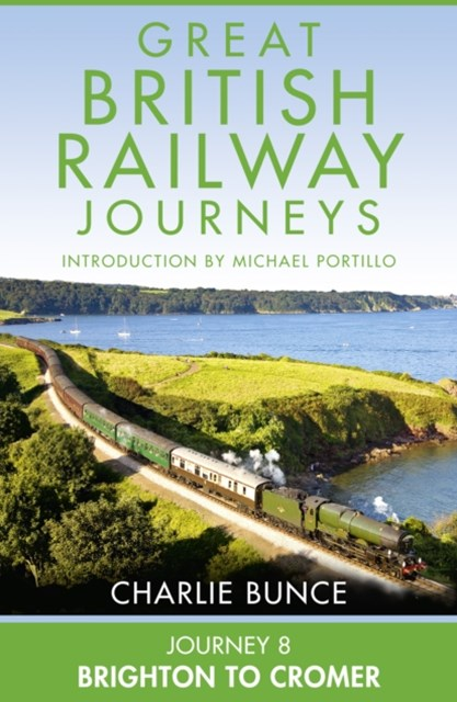 (ebook) Journey 8: Brighton to Cromer (Great British Railway Journeys, Book 8)