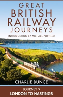 Journey 9: London to Hastings (Great British Railway Journeys, Book 9)