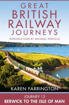 Journey 13: Berwick to the Isle of Man (Great British Railway Journeys, Book 13)