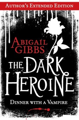 The Dark Heroine: Dinner with a Vampire (AuthorGÇÖs Extended Edition)