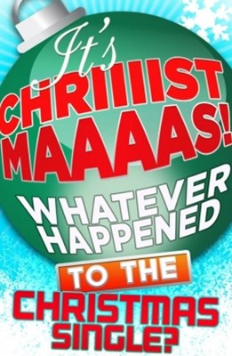 It's Christmas!: Whatever Happened to the Christmas Single?