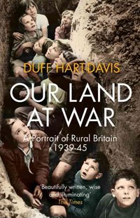 Our Land at War: A Portrait of Rural Britain 1939-45 by Duff Hart-Davis (9780007516599) - PaperBack - History European