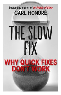 The Slow Fix: Why Quick Fixes DonGÇÖt Work (extract)