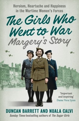 Margery's Story: Heroism, heartache and happiness in the wartime women's forces (The Girls Who Went to War, Book 2)