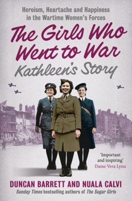 KathleenGÇÖs Story: Heroism, heartache and happiness in the wartime womenGÇÖs forces (The Girls Who