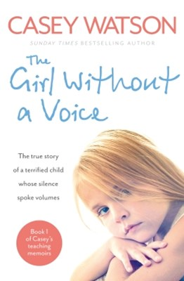 (ebook) The Girl Without a Voice: The true story of a terrified child whose silence spoke volumes