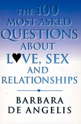 The 100 Most Asked Questions About Love, Sex and Relationships