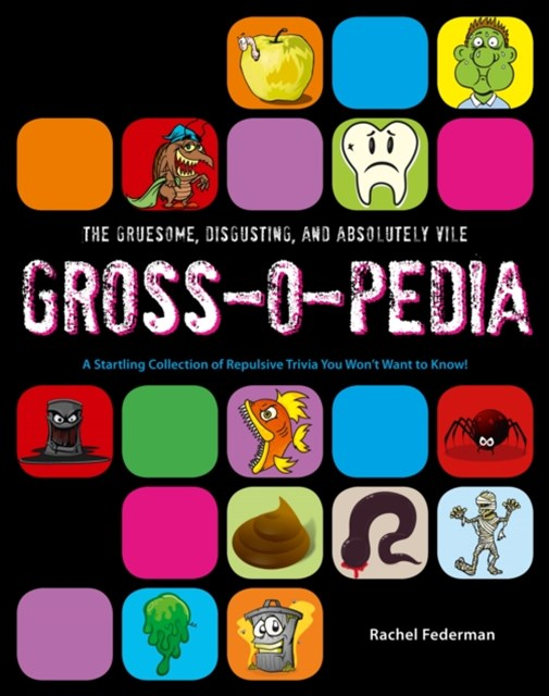 (ebook) Grossopedia: A Startling Collection of Repulsive Trivia You Won't Want to Know!