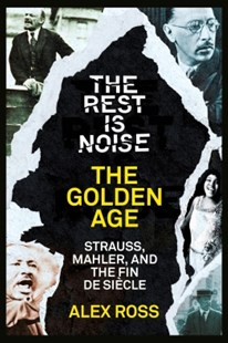 (ebook) The Rest Is Noise Series: The Golden Age: Strauss, Mahler, and the Fin de Siecle - Entertainment Music General
