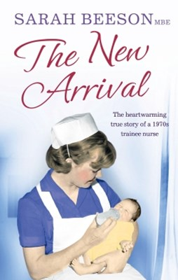 (ebook) The New Arrival: The Heartwarming True Story of a 1970s Trainee Nurse