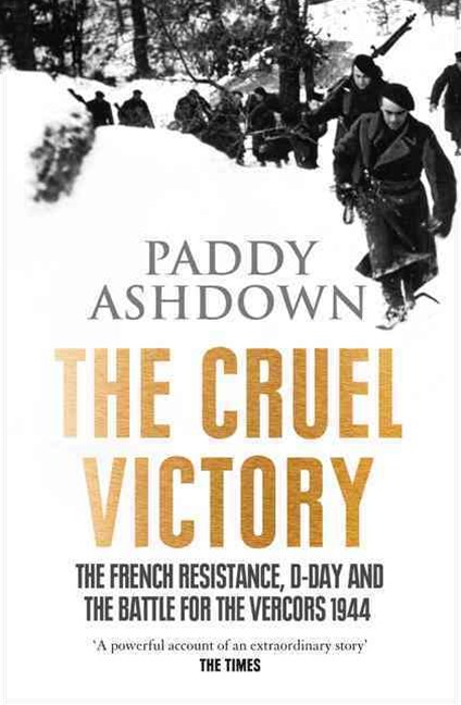 A Cruel Victory: The French Resistance, D-Day and the Battle for the Vercors 1944