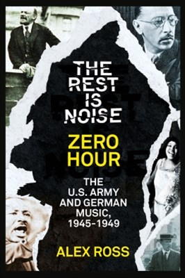 The Rest Is Noise Series: Zero Hour: The U.S. Army and German Music, 1945–1949