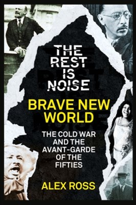 The Rest Is Noise Series: Brave New World: The Cold War and the Avant-Garde of the Fifties