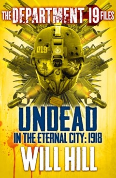The Department 19 Files: Undead in the Eternal City: 1918 (Department 19)