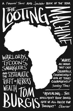 The Looting Machine: Warlords, Tycoons, Smugglers and the Systematic Theft of Africa