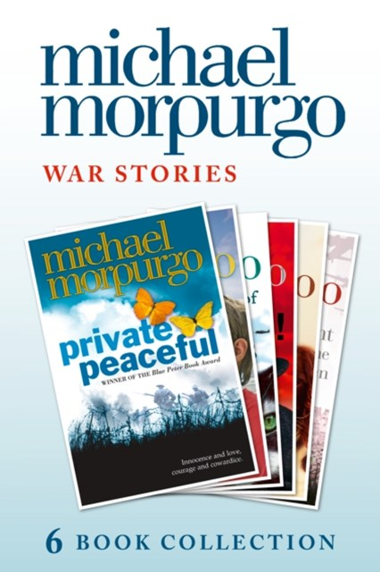 Morpurgo War Stories (six novels): Private Peaceful; Little Manfred; The Amazing Story of Adolphus Tips; Toro! Toro!; Shadow; An Elephant in the Garden
