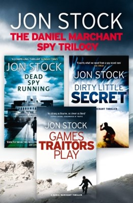 The Daniel Marchant Spy Trilogy: Dead Spy Running, Games Traitors Play, Dirty Little Secret