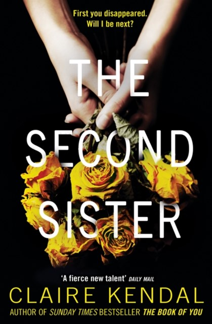 The Second Sister: The exciting new psychological thriller from Sunday Times bestselling author Claire Kendal