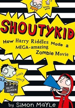 Shoutykid (1): How Harry Riddles Made a Mega-Amazing Zombie Movie
