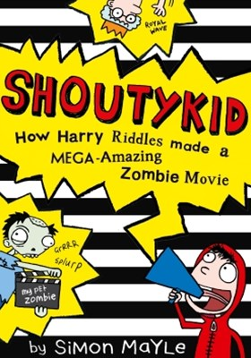 (ebook) Shoutykid (1) - How Harry Riddles Made a Mega-Amazing Zombie Movie