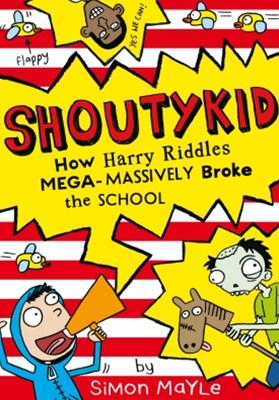 (ebook) How Harry Riddles Mega-Massively Broke the School (Shoutykid, Book 2)