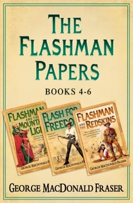 Flashman Papers 3-Book Collection 2: Flashman and the Mountain of Light, Flash For Freedom!, Flashm