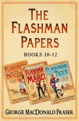 Flashman Papers 3-Book Collection 4: Flashman and the Dragon, Flashman on the March, Flashman and t