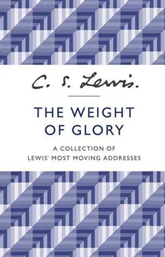 The Weight of Glory: A Collection of Lewis