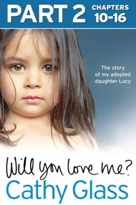 (ebook) Will You Love Me?: The story of my adopted daughter Lucy: Part 2 of 3