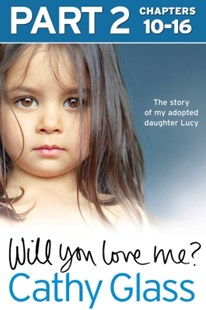 (ebook) Will You Love Me?: The story of my adopted daughter Lucy: Part 2 of 3 - Biographies General Biographies