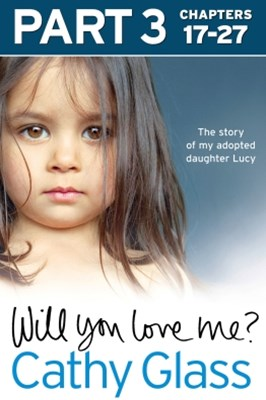 (ebook) Will You Love Me?: The story of my adopted daughter Lucy: Part 3 of 3