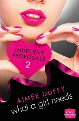 What a Girl Needs: (A Novella) (Indecent Proposals, Book 2)
