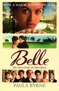 Belle: The True Story of Dido Belle [Film tie-in edition] by Paula Byrne (9780007542727) - PaperBack - Biographies General Biographies