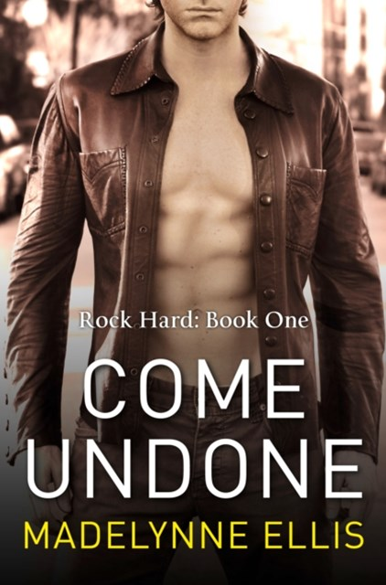 (ebook) Come Undone (Rock Hard, Book 1)