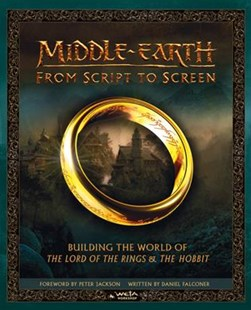 Middle-earth From Script to Screen: Building the World of The Lord of the Rings and The Hobbit by Daniel Falconer, Weta Workshop (9780007544103) - HardCover - Entertainment Film Technique