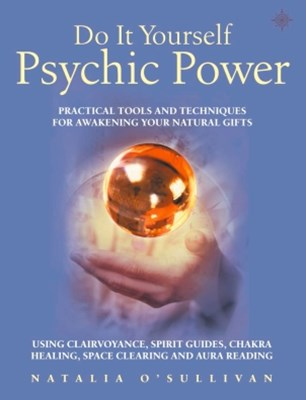 (ebook) Do It Yourself Psychic Power: Practical Tools and Techniques for Awakening Your Natural Gifts using Clairvoyance, Spirit Guides, Chakra Healing, Space Clearing and Aura Reading