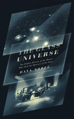 The Glass Universe: The Hidden History of the Women Who Took the Measureof the Stars