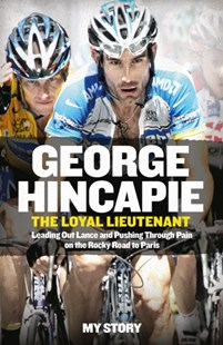 (ebook) The Loyal Lieutenant: Leading out Lance and pushing through the pain on the rocky road to Paris - Biographies Sports