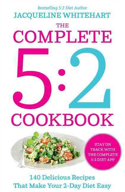 The Complete 2-Day Fasting Diet: Delicious; Easy to Make; 140 New Low-Calorie Recipes from the Best