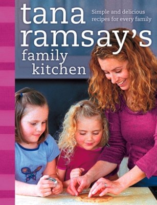 Tana RamsayGÇÖs Family Kitchen: Simple and Delicious Recipes for Every Family